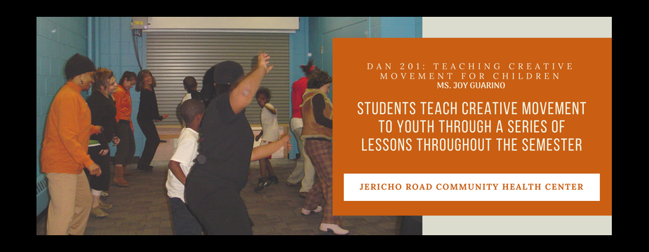 DAN 201: Teaching Creative movement for children. Ms. Joy Guarino. Students teach creative movement to youth through a series of lessons throughout the semester. Jericho Road Community Health Center