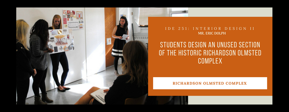 IDE 251: Interior Design II. Mr. Eric Dolph. Students design an unused section of the historic richardson olmsted complex. Richardson Olmsted Complex