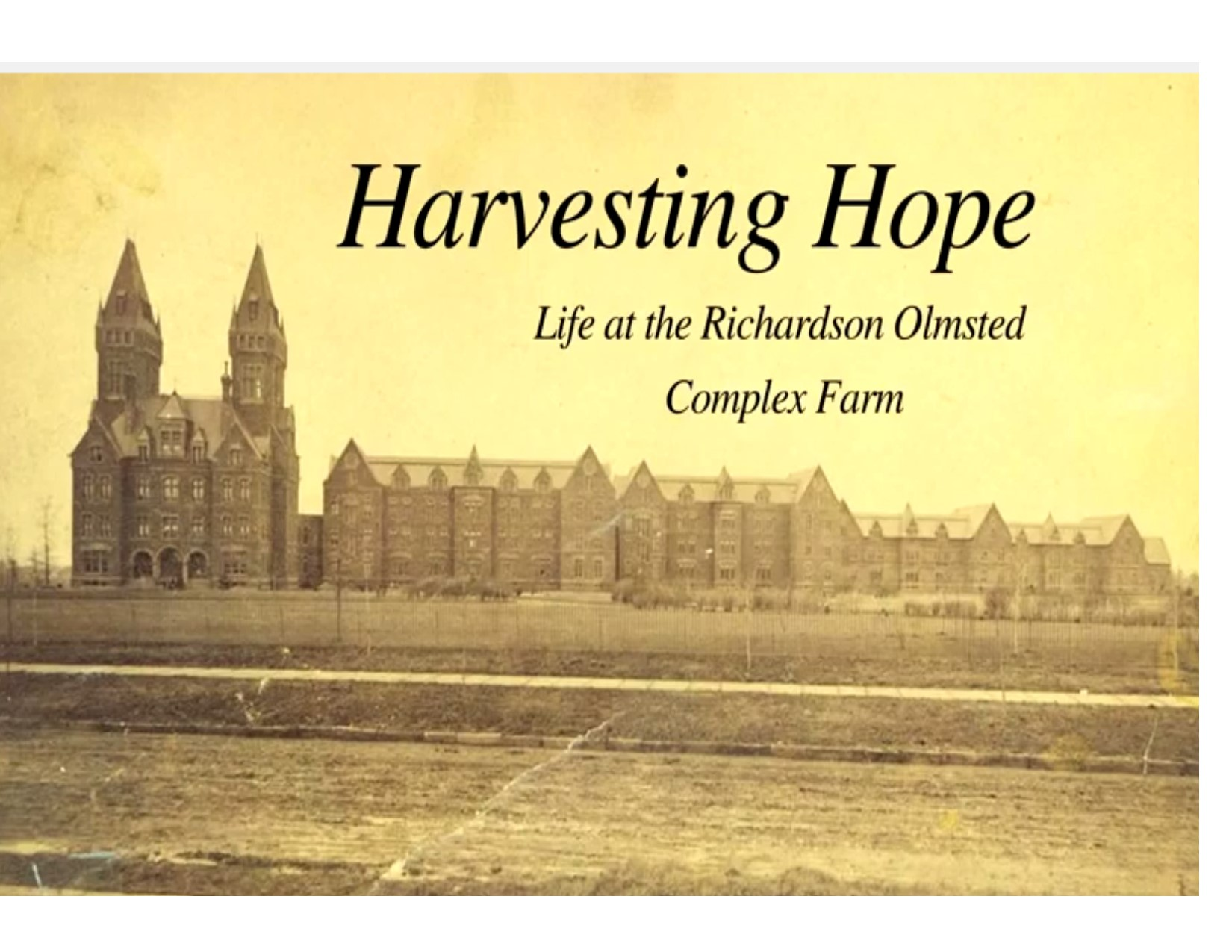 "Text reading ""Harvesting hope. life at the richardson olmsted complex farm"" in the sky above a photo of a castle"
